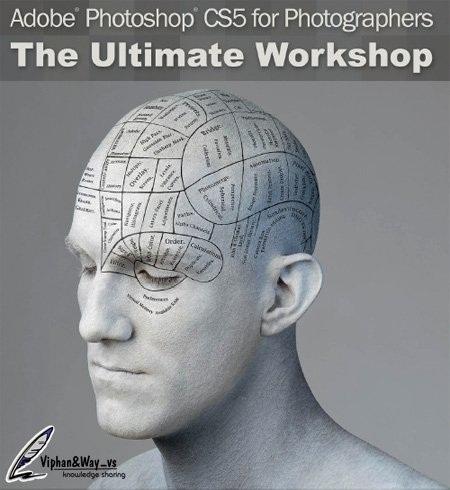 دانلود کتاب آموزش فتوشاپ مخصوص عکاسان Adobe Photoshop CS5 for Photographers: The Ultimate Workshop