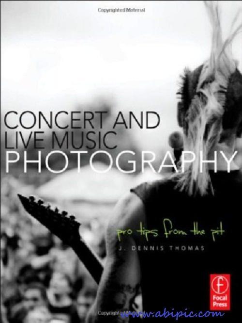 دانلود کتاب آموزش عکاسی از کنسرت Concert and Live Music Photography